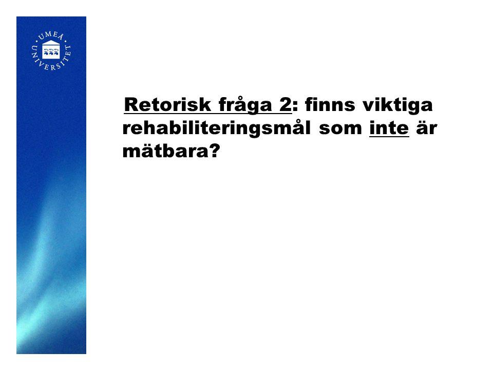Retorisk fråga 2: finns viktiga rehabiliteringsmål som inte är mätbara