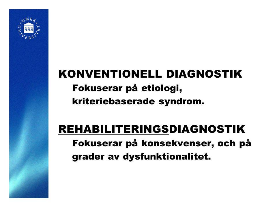 KONVENTIONELL DIAGNOSTIK Fokuserar på etiologi, kriteriebaserade syndrom. REHABILITERINGSDIAGNOSTIK Fokuserar på konsekvenser, och på grader av dysfun