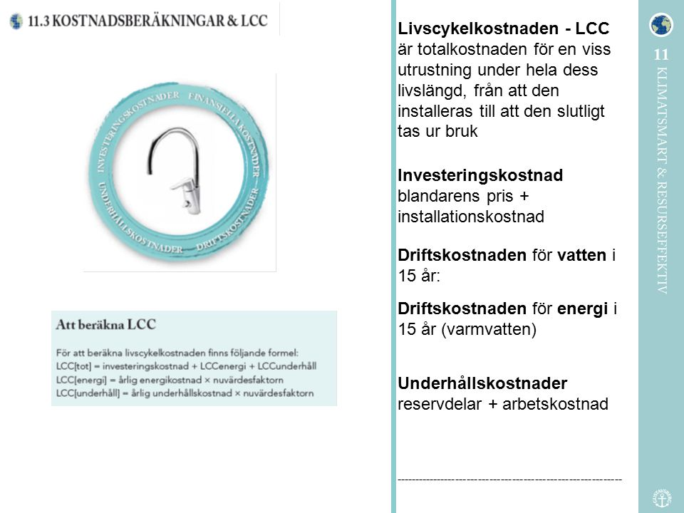 Livscykelkostnaden - LCC är totalkostnaden för en viss utrustning under hela dess livslängd, från att den installeras till att den slutligt tas ur bru