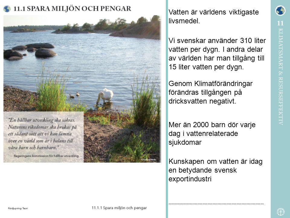 Vatten är världens viktigaste livsmedel. Vi svenskar använder 310 liter vatten per dygn. I andra delar av världen har man tillgång till 15 liter vatte