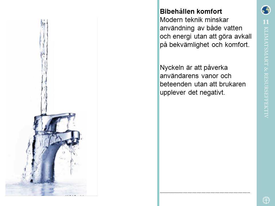 Bibehållen komfort Modern teknik minskar användning av både vatten och energi utan att göra avkall på bekvämlighet och komfort. ----------------------