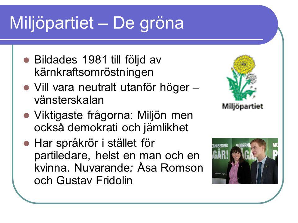 Miljöpartiet – De gröna Bildades 1981 till följd av kärnkraftsomröstningen Vill vara neutralt utanför höger – vänsterskalan Viktigaste frågorna: Miljö