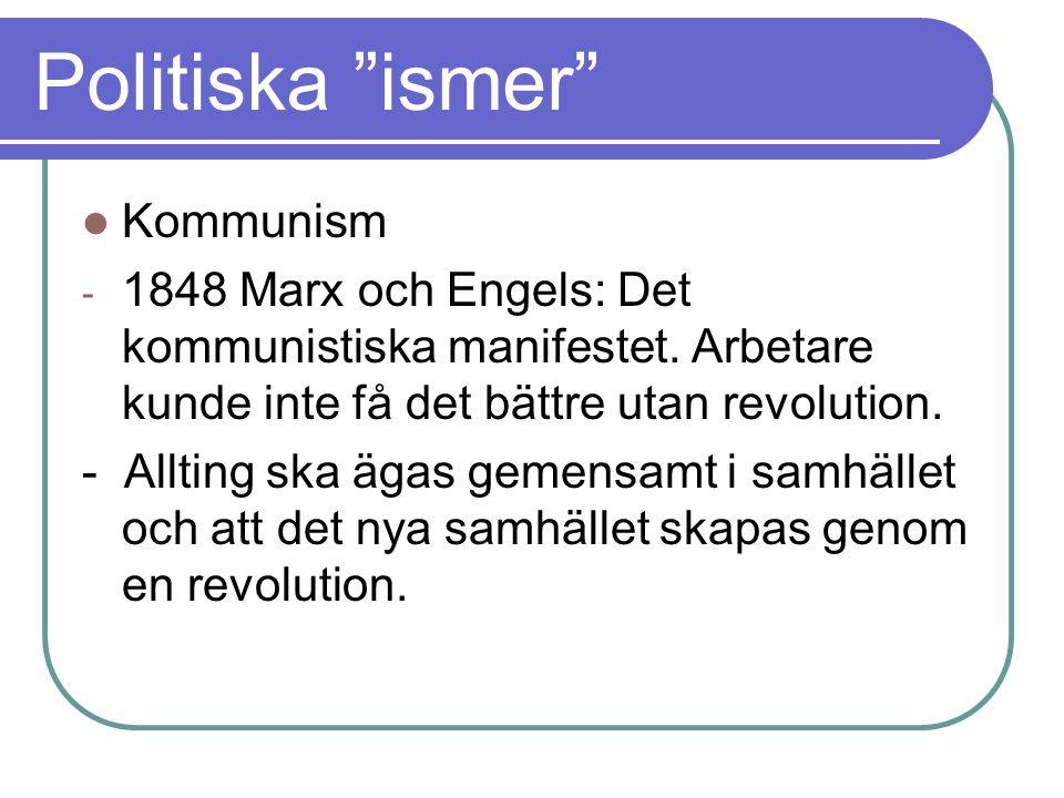 """Politiska """"ismer"""" Kommunism - 1848 Marx och Engels: Det kommunistiska manifestet. Arbetare kunde inte få det bättre utan revolution. - Allting ska äga"""