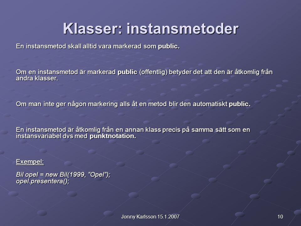 10Jonny Karlsson 15.1.2007 Klasser: instansmetoder En instansmetod skall alltid vara markerad som public.