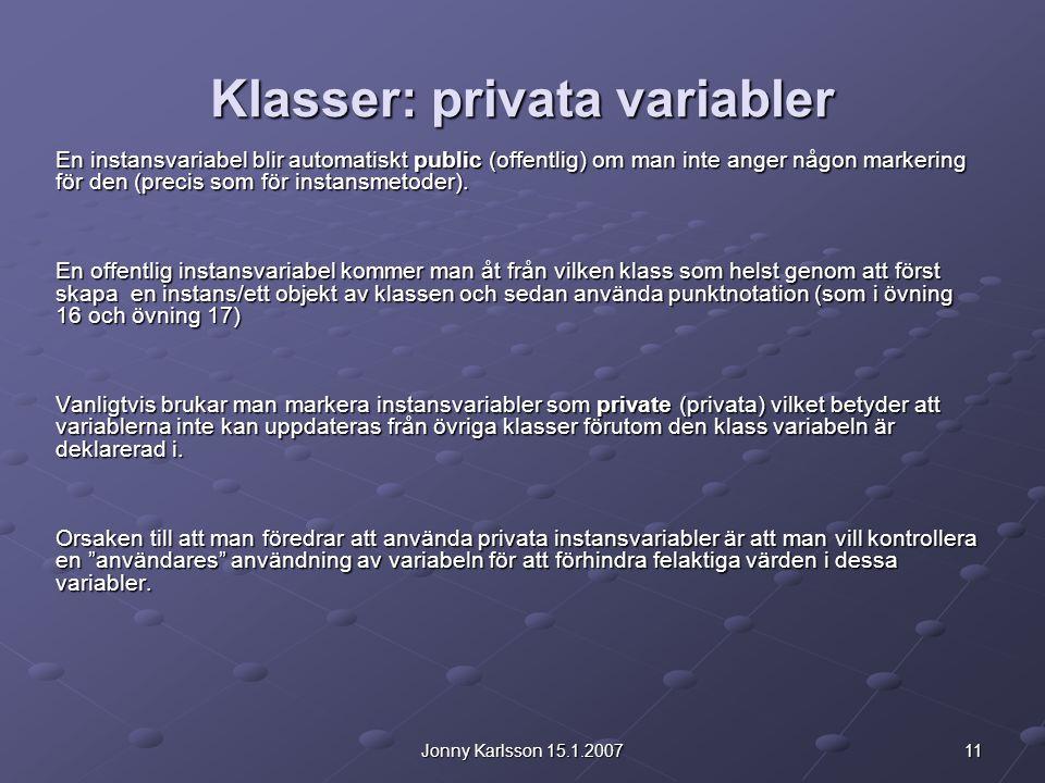 11Jonny Karlsson 15.1.2007 Klasser: privata variabler En instansvariabel blir automatiskt public (offentlig) om man inte anger någon markering för den (precis som för instansmetoder).