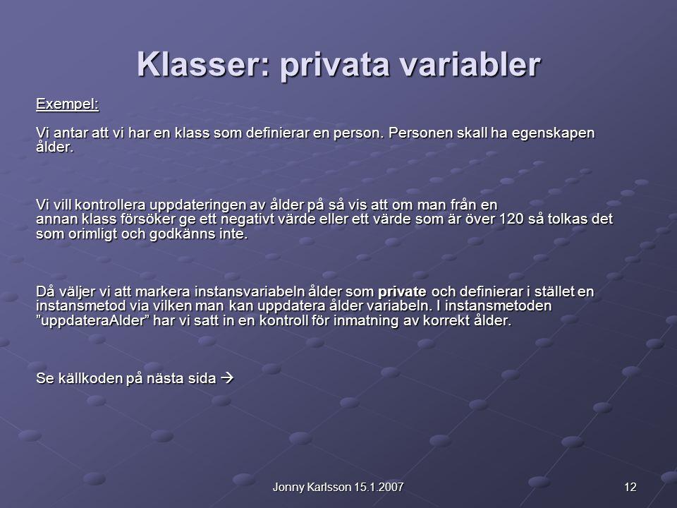 12Jonny Karlsson 15.1.2007 Klasser: privata variabler Exempel: Vi antar att vi har en klass som definierar en person.