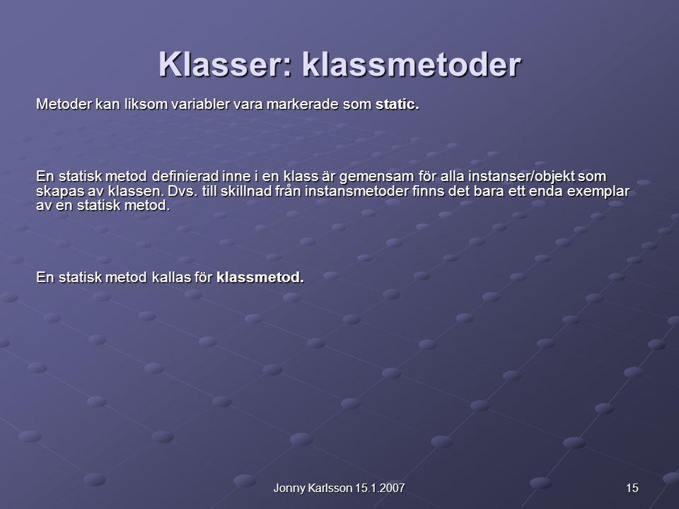 15Jonny Karlsson 15.1.2007 Klasser: klassmetoder Metoder kan liksom variabler vara markerade som static.