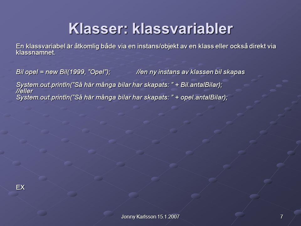 18Jonny Karlsson 15.1.2007 Klasser: klassmetoder Det är även vanligt att man definierar klasser som endast innehåller statiska variabler.