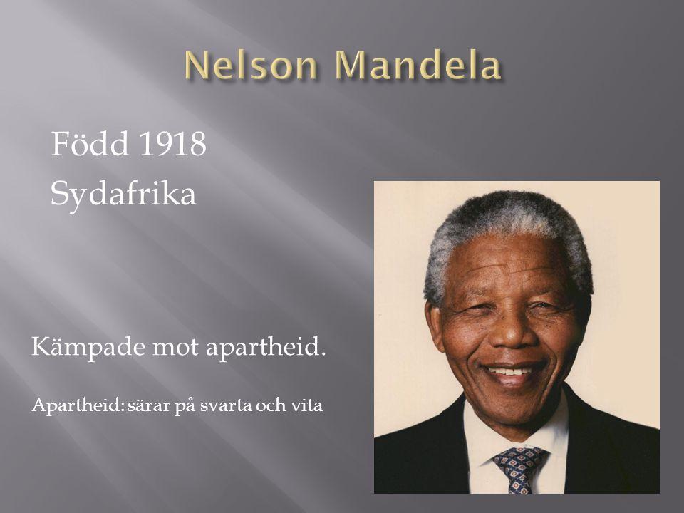 Född 1918 Sydafrika Kämpade mot apartheid. Apartheid: särar på svarta och vita