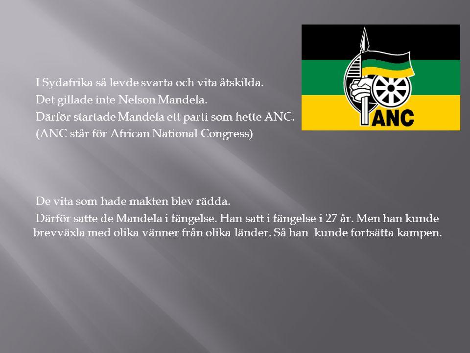 I Sydafrika så levde svarta och vita åtskilda. Det gillade inte Nelson Mandela. Därför startade Mandela ett parti som hette ANC. (ANC står för African