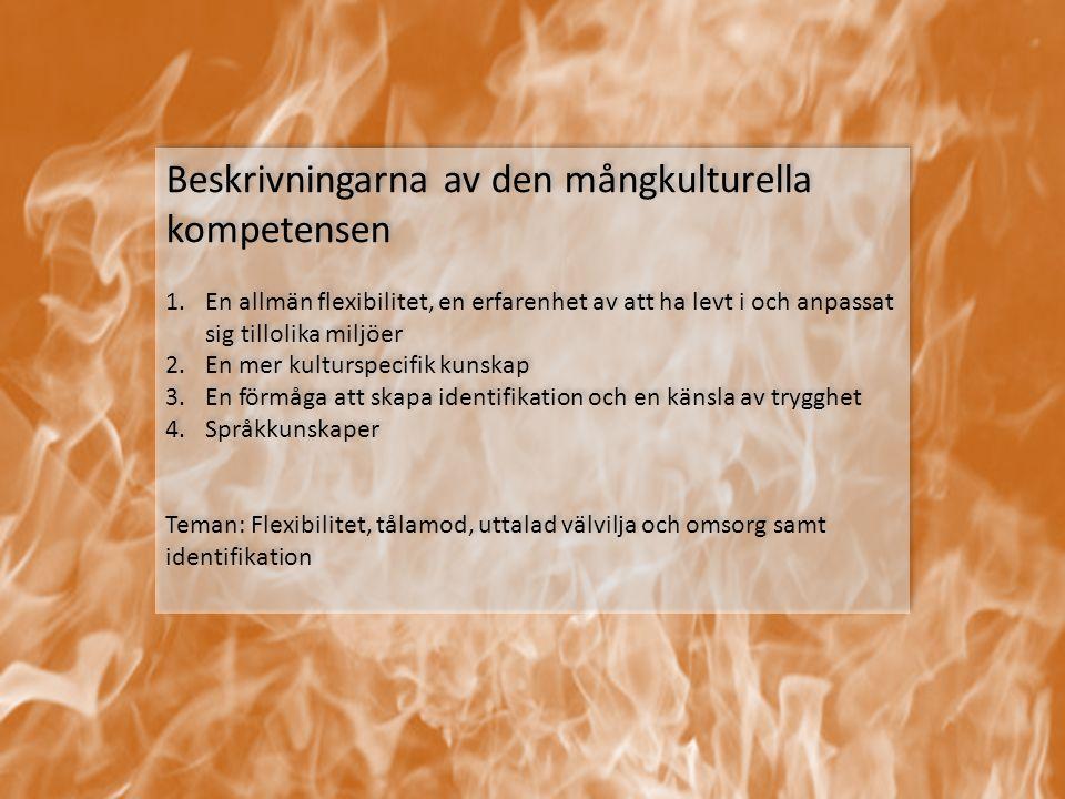 Beskrivningarna av den mångkulturella kompetensen 1.En allmän flexibilitet, en erfarenhet av att ha levt i och anpassat sig tillolika miljöer 2.En mer
