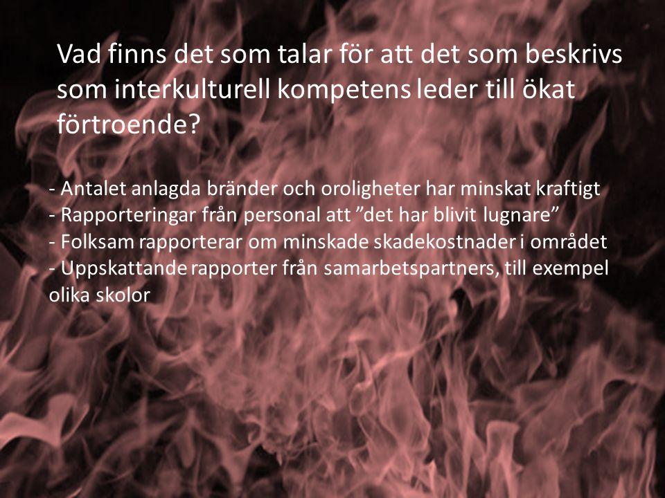 Vad finns det som talar för att det som beskrivs som interkulturell kompetens leder till ökat förtroende? - Antalet anlagda bränder och oroligheter ha