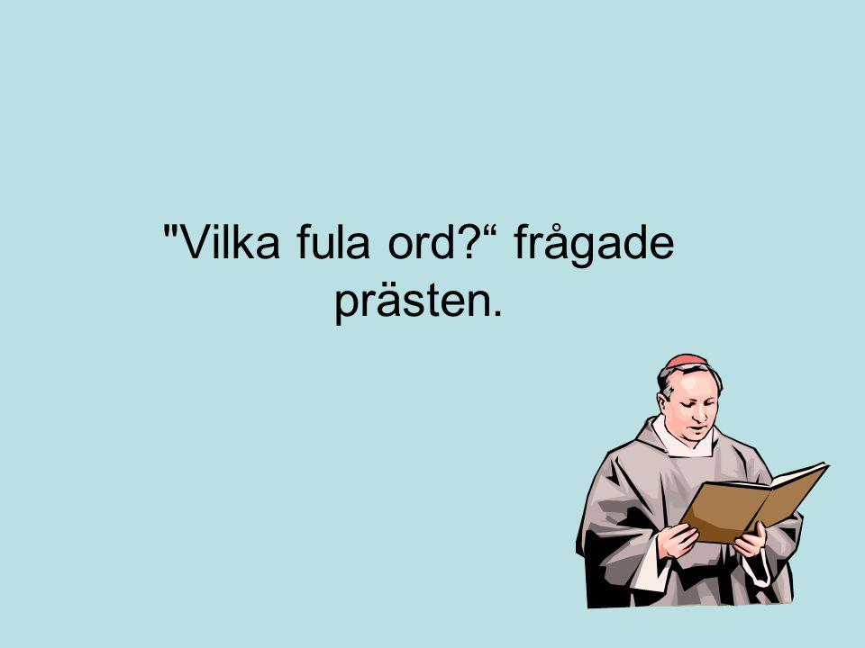Vilka fula ord frågade prästen.