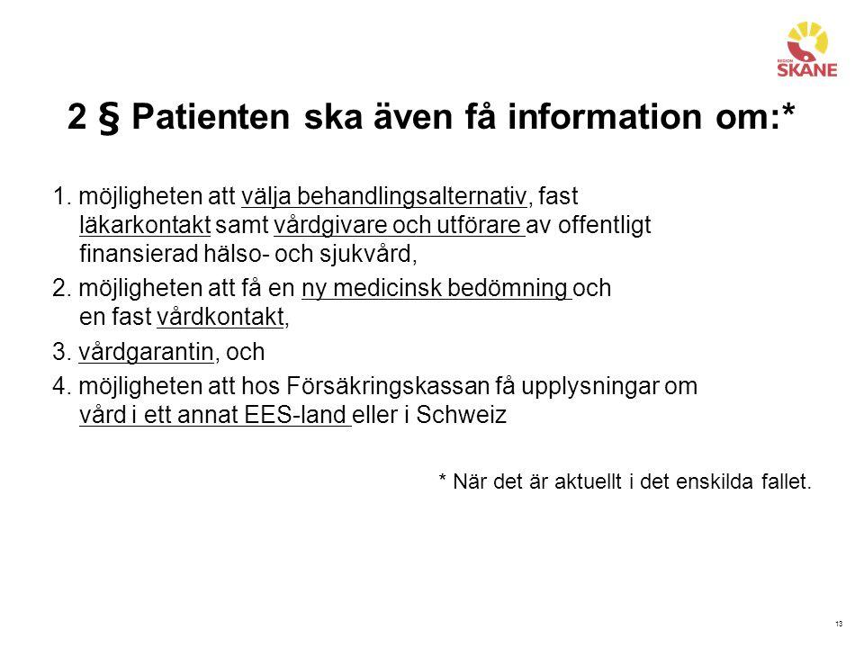 13 2 § Patienten ska även få information om:* 1. möjligheten att välja behandlingsalternativ, fast läkarkontakt samt vårdgivare och utförare av offent
