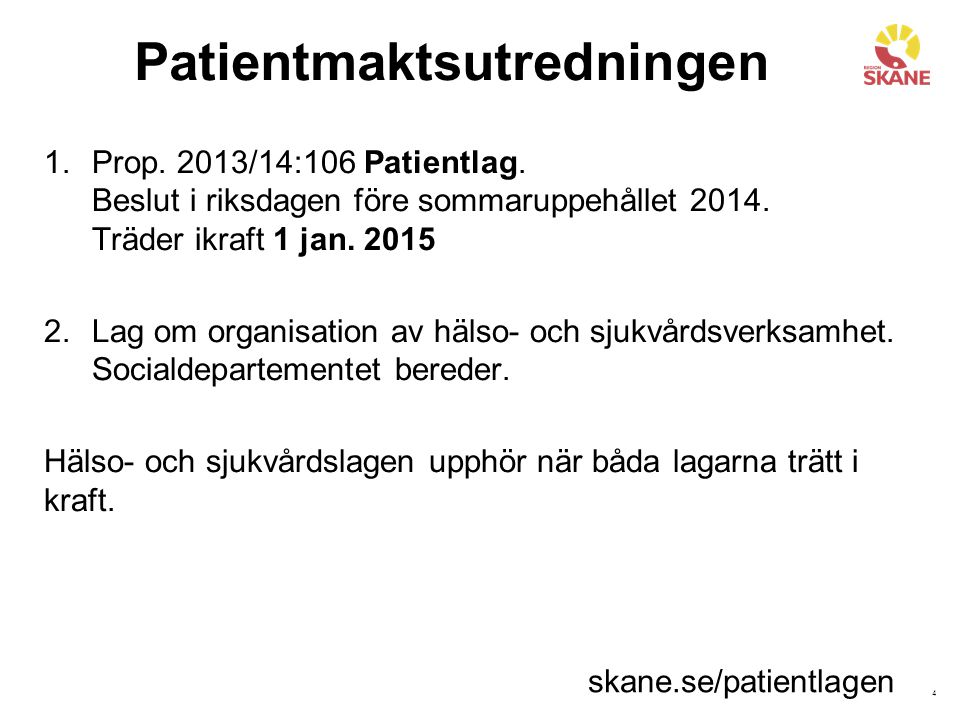 4 Patientmaktsutredningen 1.Prop. 2013/14:106 Patientlag. Beslut i riksdagen före sommaruppehållet 2014. Träder ikraft 1 jan. 2015 2.Lag om organisati