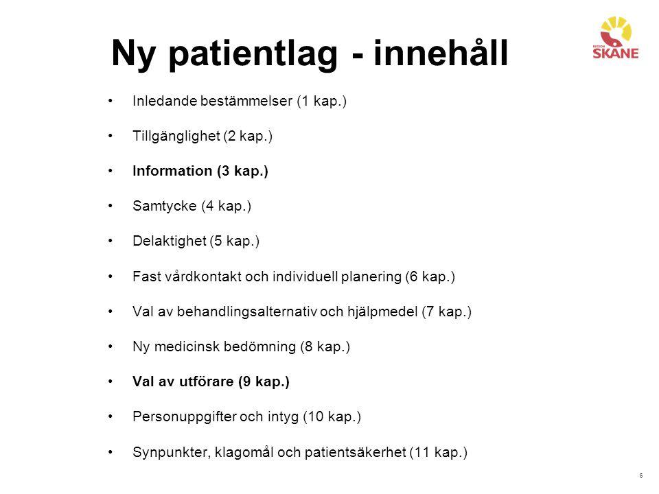 6 Ny patientlag - innehåll Inledande bestämmelser (1 kap.) Tillgänglighet (2 kap.) Information (3 kap.) Samtycke (4 kap.) Delaktighet (5 kap.) Fast vå