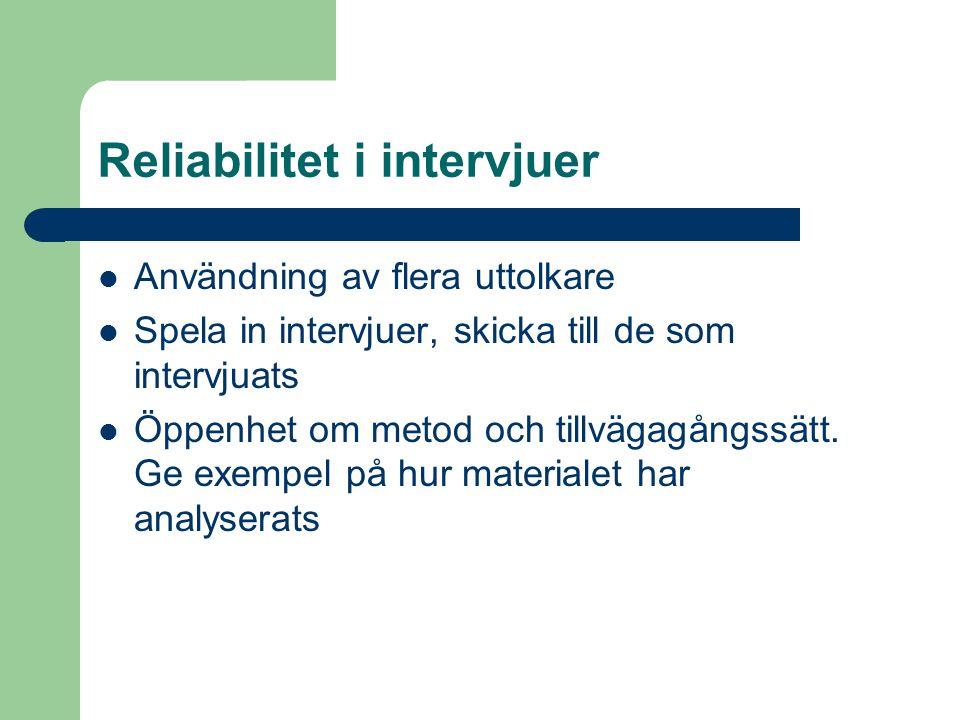 Reliabilitet i intervjuer Användning av flera uttolkare Spela in intervjuer, skicka till de som intervjuats Öppenhet om metod och tillvägagångssätt. G