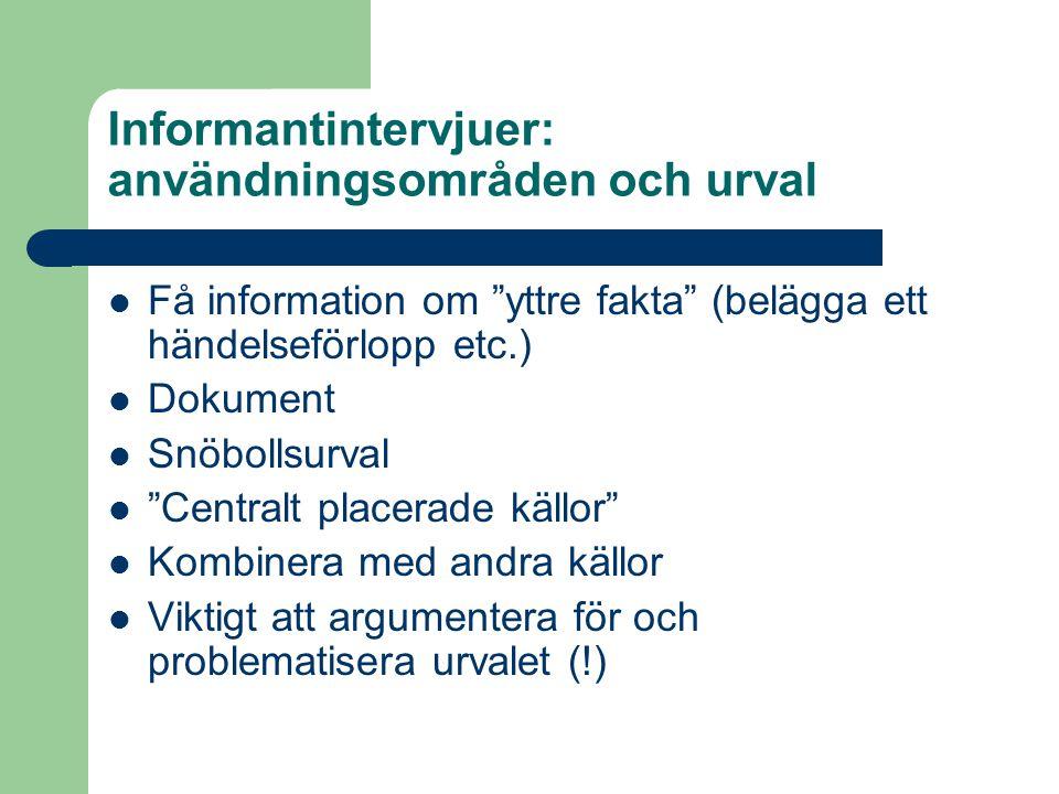 """Informantintervjuer: användningsområden och urval Få information om """"yttre fakta"""" (belägga ett händelseförlopp etc.) Dokument Snöbollsurval """"Centralt"""