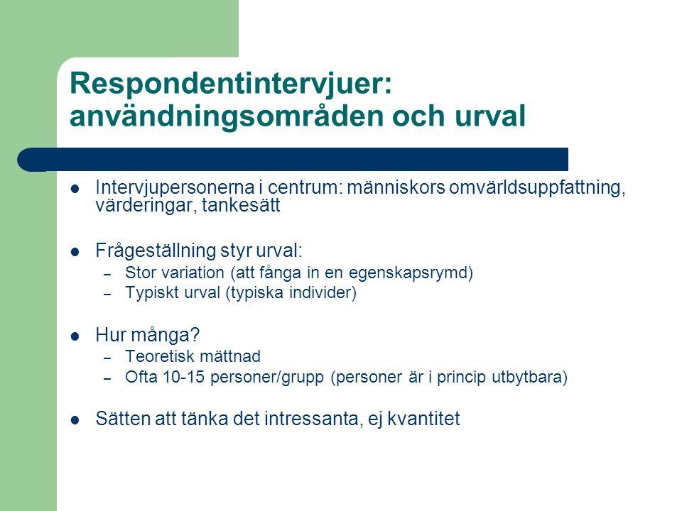 Respondentintervjuer: användningsområden och urval Intervjupersonerna i centrum: människors omvärldsuppfattning, värderingar, tankesätt Frågeställning