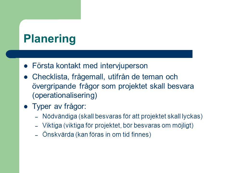 Planering Första kontakt med intervjuperson Checklista, frågemall, utifrån de teman och övergripande frågor som projektet skall besvara (operationalis