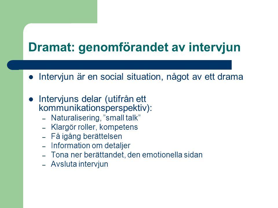 Dramat: genomförandet av intervjun Intervjun är en social situation, något av ett drama Intervjuns delar (utifrån ett kommunikationsperspektiv): – Nat