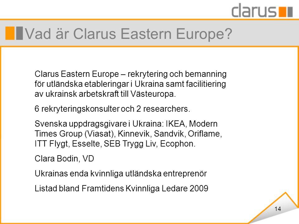 14 Vad är Clarus Eastern Europe? Clarus Eastern Europe – rekrytering och bemanning för utländska etableringar i Ukraina samt facilitiering av ukrainsk
