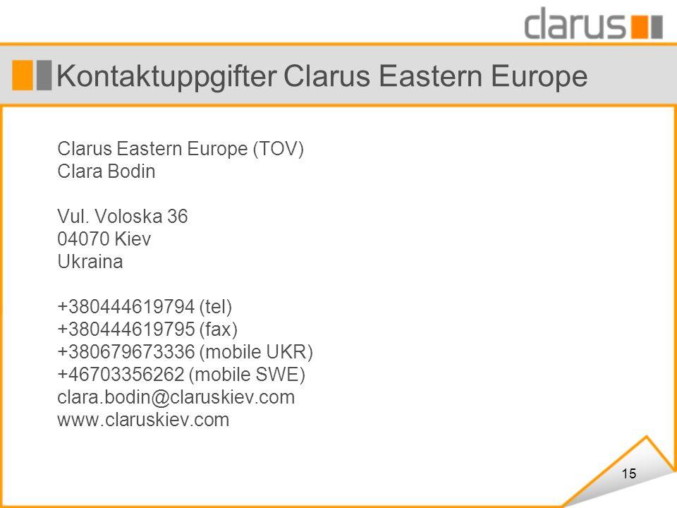 15 Kontaktuppgifter Clarus Eastern Europe Clarus Eastern Europe (TOV) Clara Bodin Vul. Voloska 36 04070 Kiev Ukraina +380444619794 (tel) +380444619795