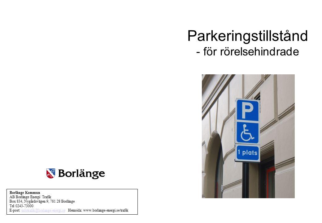Parkeringstillstånd - för rörelsehindrade Borlänge Kommun AB Borlänge Energi/ Trafik Box 834, Nygårdsvägen 9, 781 28 Borlänge Tel 0243-73000 E-post: i