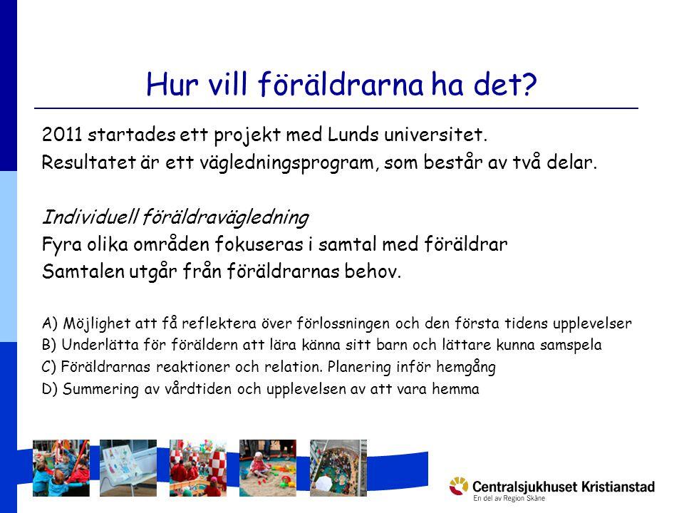 Hur vill föräldrarna ha det. 2011 startades ett projekt med Lunds universitet.