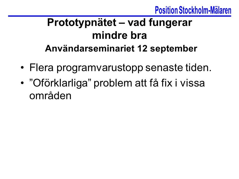 Prototypnätet – vad fungerar mindre bra Användarseminariet 12 september Flera programvarustopp senaste tiden.