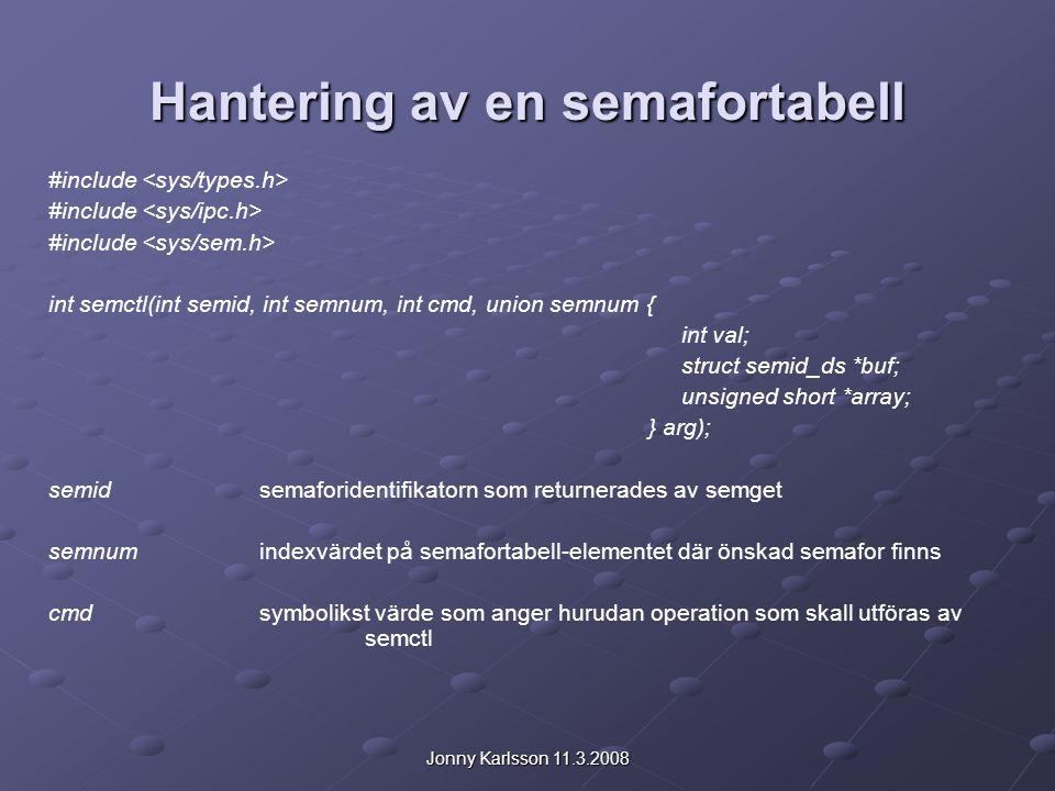Jonny Karlsson 11.3.2008 Hantering av en semafortabell #include int semctl(int semid, int semnum, int cmd, union semnum { int val; struct semid_ds *bu