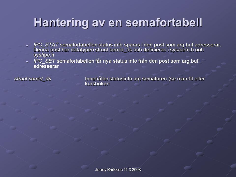 Jonny Karlsson 11.3.2008 Hantering av en semafortabell IPC_STAT semafortabellen status info sparas i den post som arg.buf adresserar. Denna post har d