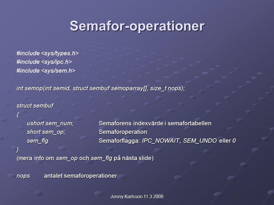 Jonny Karlsson 11.3.2008 Semafor-operationer #include int semop(int semid, struct sembuf semoparray[], size_t nops); struct sembuf { ushort sem_num;Se