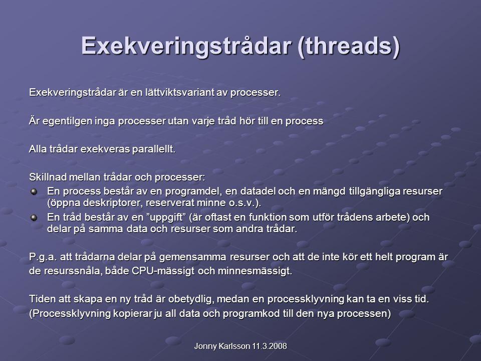 Jonny Karlsson 11.3.2008 Exekveringstrådar (threads) Exekveringstrådar är en lättviktsvariant av processer. Är egentilgen inga processer utan varje tr