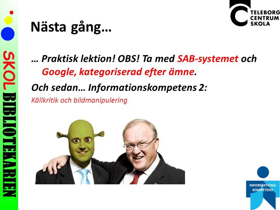 Nästa gång… … Praktisk lektion.OBS. Ta med SAB-systemet och Google, kategoriserad efter ämne.