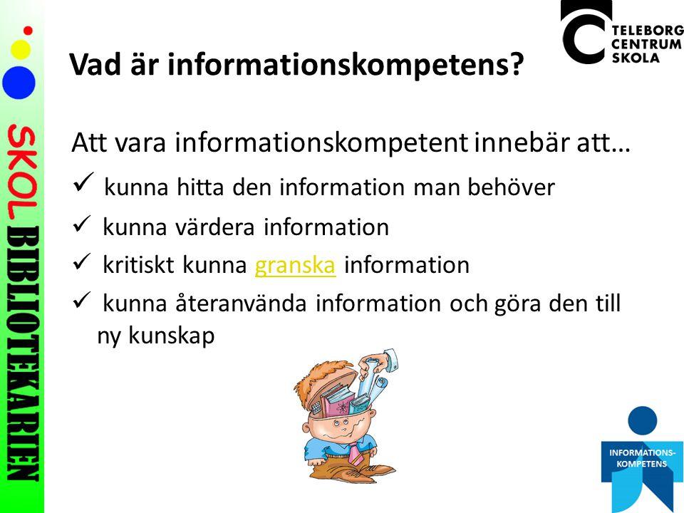 Informations- kompetens DatornITLäsa och skriva Biblioteks- kunskap Lär dig att lära Presentations- teknik Vilka kunskaper behöver man då?