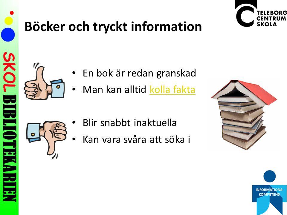 Böcker och tryckt information En bok är redan granskad Man kan alltid kolla faktakolla fakta Blir snabbt inaktuella Kan vara svåra att söka i