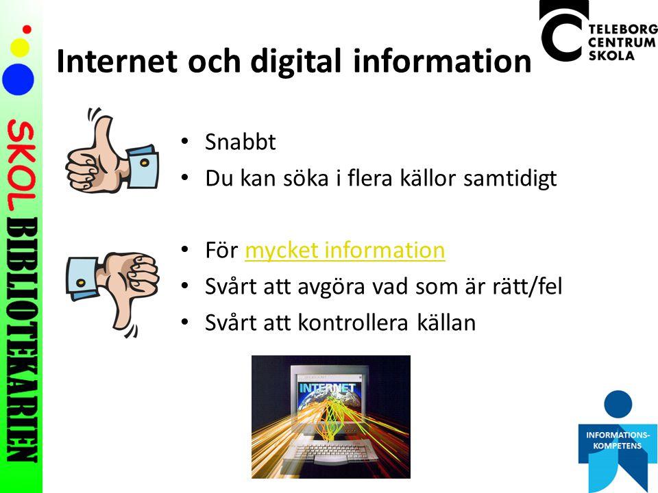 Internet och digital information Snabbt Du kan söka i flera källor samtidigt För mycket informationmycket information Svårt att avgöra vad som är rätt/fel Svårt att kontrollera källan