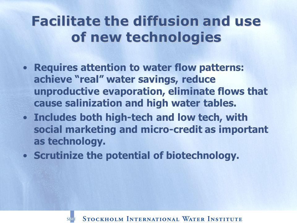 Facilitate the diffusion and use of new technologies Requires attention to water flow patterns: achieve real water savings, reduce unproductive evaporation, eliminate flows that cause salinization and high water tables.