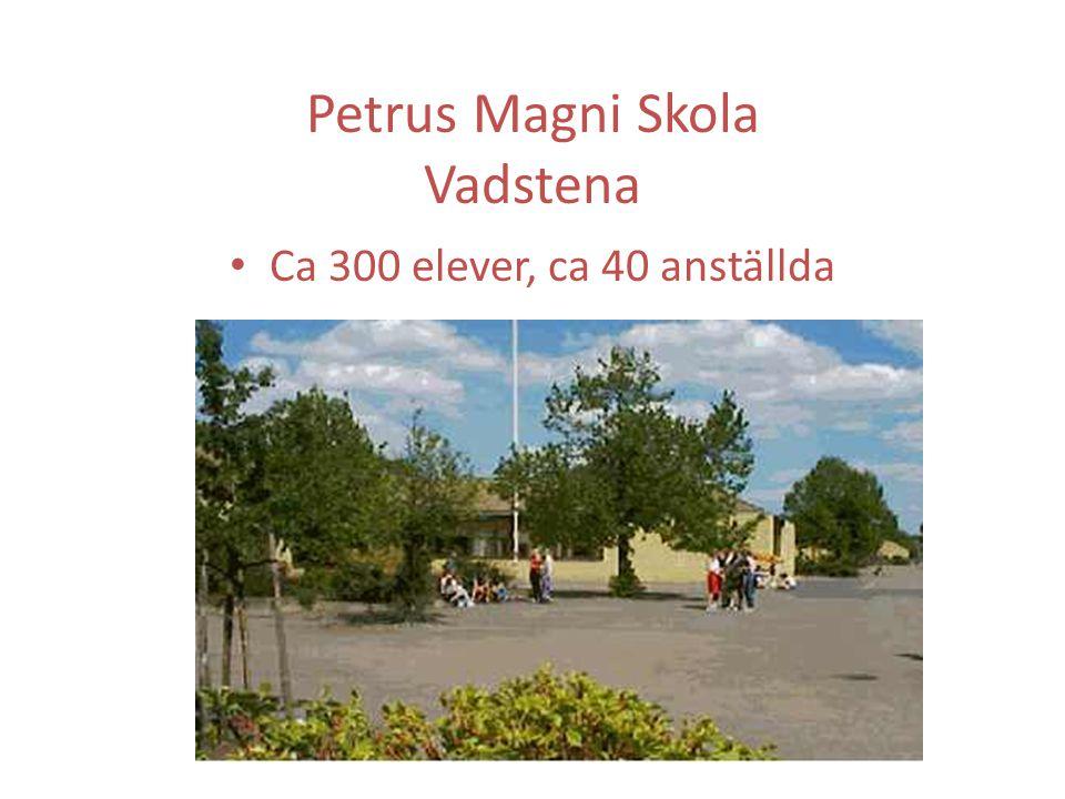 Petrus Magni Skola Vadstena Ca 300 elever, ca 40 anställda