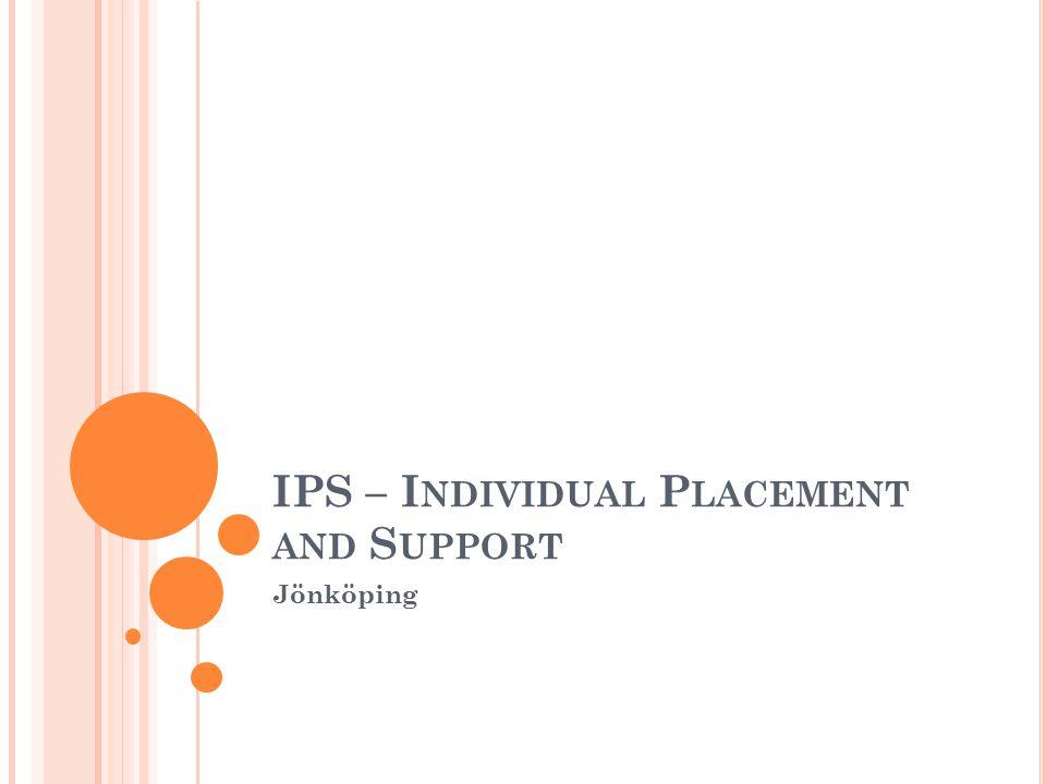 IPS - J ÖNKÖPING Arbete med stöd ger en möjlighet att nå, få och behålla ett arbete Deltagaren får individuellt stöd av en arbetsspecialist Manualer och utbildningsmaterial