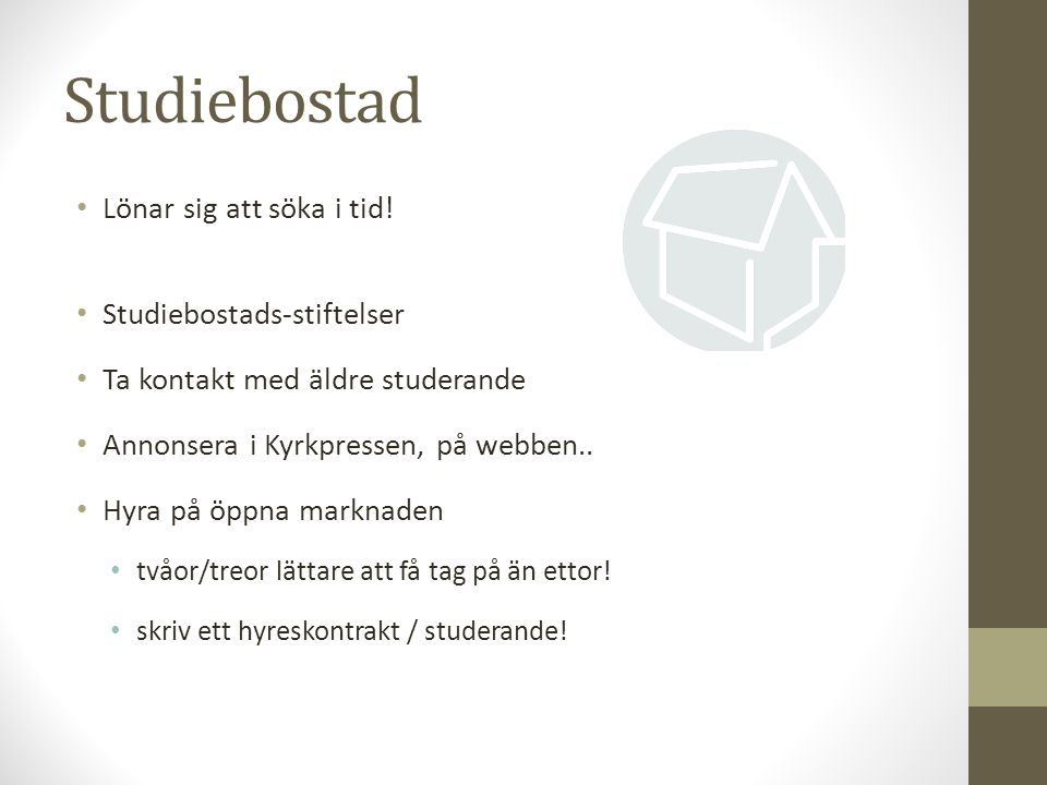Studiebostad Lönar sig att söka i tid.