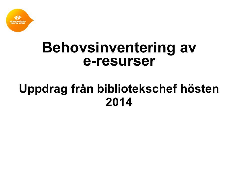 Behovsinventering av e-resurser Uppdrag från bibliotekschef hösten 2014
