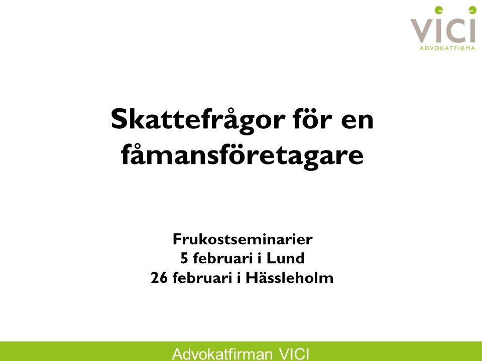 Advokatfirman VICI Skattefrågor för en fåmansföretagare Frukostseminarier 5 februari i Lund 26 februari i Hässleholm