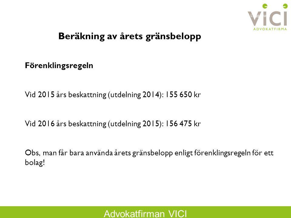 Advokatfirman VICI Förenklingsregeln Vid 2015 års beskattning (utdelning 2014): 155 650 kr Vid 2016 års beskattning (utdelning 2015): 156 475 kr Obs,