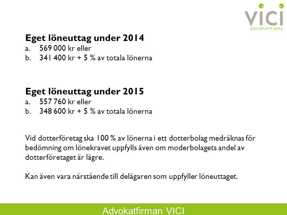 Advokatfirman VICI Eget löneuttag under 2014 a.569 000 kr eller b.341 400 kr + 5 % av totala lönerna Eget löneuttag under 2015 a.557 760 kr eller b.34