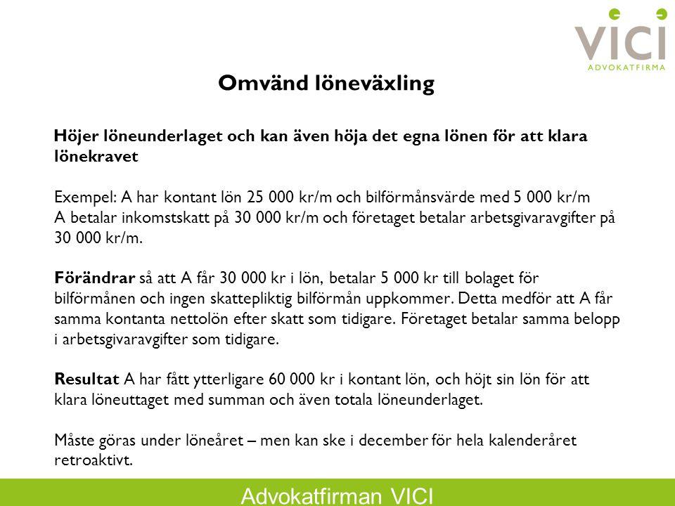 Advokatfirman VICI Omvänd löneväxling Höjer löneunderlaget och kan även höja det egna lönen för att klara lönekravet Exempel: A har kontant lön 25 000