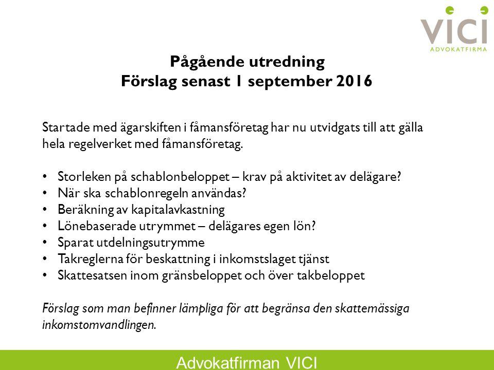 Advokatfirman VICI Pågående utredning Förslag senast 1 september 2016 Startade med ägarskiften i fåmansföretag har nu utvidgats till att gälla hela regelverket med fåmansföretag.
