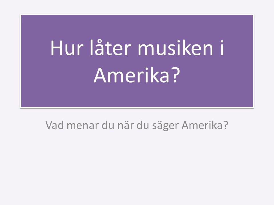 Hur låter musiken i Amerika? Vad menar du när du säger Amerika?