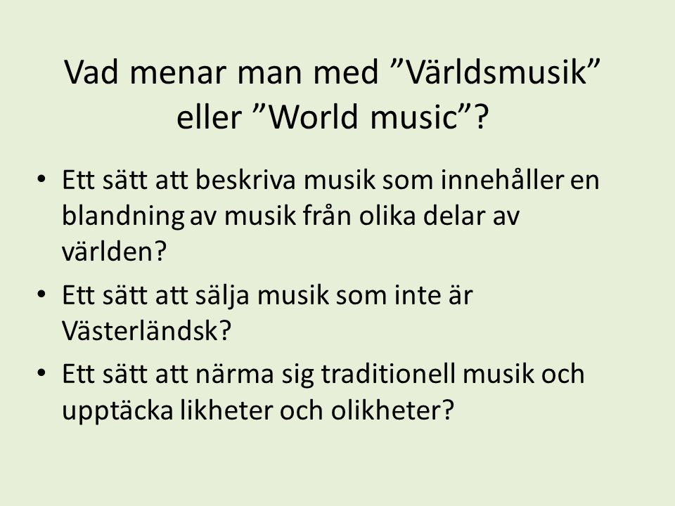 Hur vill vi arbeta med världsmusik.Ni ska få chansen att öva er på att höra ny och gammal musik.